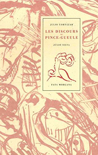 DISCOURS DU PINCE GUEULE -LES-: CORTAZAR JULIO