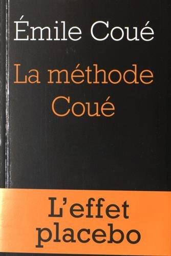 MÉTHODE COUÉ (LA) : L'EFFET PLACEBO: COUÉ ÉMILE