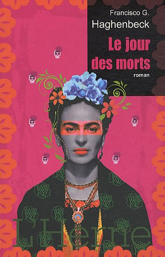 JOUR DES MORTS (LE) : LE CARNET NOIR DE FRIDA KAHLO: HAGHENBECK FRANCISCO G.