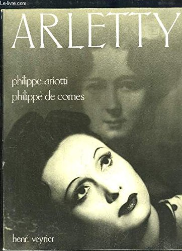 Arletty [TEXT IN FRENCH] (SCARCE PAPERBACK FIRST EDITION SIGNED BY ARLETTY TOGETHER WITH A SIGNED...