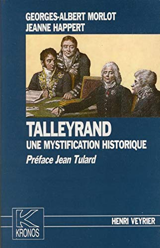Talleyrand, une mystification historique: Georges-Albert Morlot