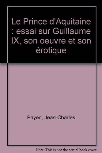 9782852030800: Le Prince d'Aquitaine : essai sur Guillaume IX, son oeuvre et son érotique (Rimf Nø28)
