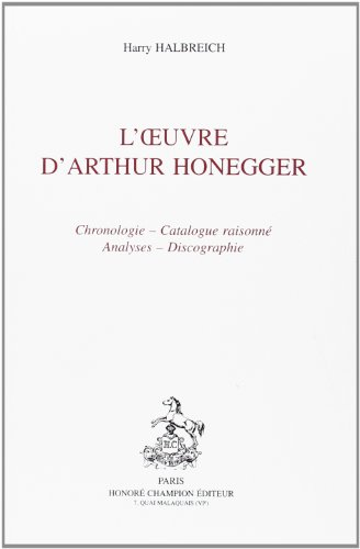 9782852032828: L'Oeuvre d'Arthur Honegger: Chronologie, catalogue raisonné, analyses, discographie