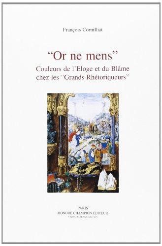 9782852033160: OR NE MENS: COULEURS DE L'ELOGE ET DU BLAME CHEZ LES GRANDS RHETORIQUEURS