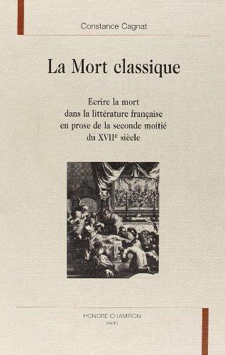9782852034761: La mort classique: écrire la mort dans la littérature française en prose de la seconde moitié du XVIIe siècle