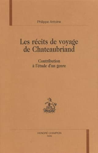 9782852036383: Les récits de voyage de Chateaubriand: Contribution à l'étude d'un genre (Romantisme et modernités) (French Edition)