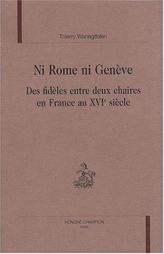 9782852036734: Ni Rome ni Gen�ve : Des fid�les entre deux chaires en France au XVIe si�cle