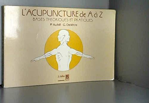 L'acupuncture de A à Z : Bases théoriques et pratiques: Aubé, P. ; Delêtre, G.
