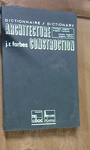 Dictionnaire d'architecture et de construction: Français-anglais et anglais-français = Dictionary of architecture and construction : French-English and English-French (9782852064447) by J. R Forbes