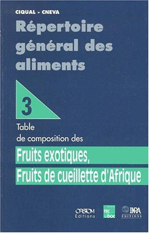 9782852069121: Repertoire general des aliments tome 3 fruits exotiques fruits de cueillette d'afrique table de comp (French Edition)