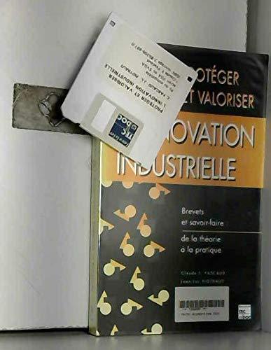 9782852069978: Prot�ger et valoriser l'innovation industrielle : Brevets et savoir-faire, de la th�orie � la pratique