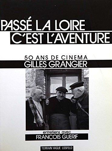 9782852081123: Passe la Loire, c'est l'aventure: 50 ans de cinema Gilles Grangier (French Edition)