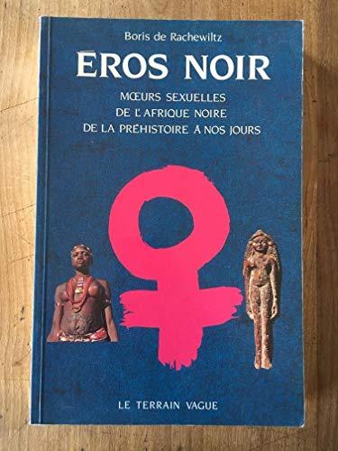 Eros noir. Moeurs sexuelles de l'Afrique noire, de la Préhistoire à nos jours: ...