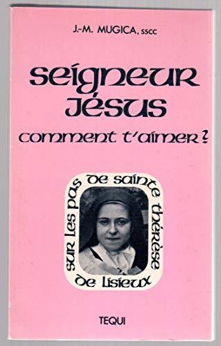 9782852444270: Seigneur Jesus, Comment T'Aimer ? - Sur les Pas de Sainte Therese de Lisieux