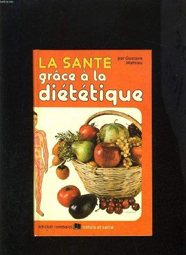 9782852560215: La sante grace a la dietetique (Collection Nature et sante) (French Edition)