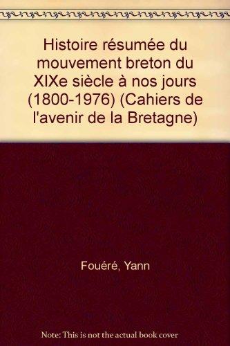 9782852570276: Histoire résumée du mouvement breton: Du XIXe siècle à nos jours, 1800-1976 (Les Cahiers de l'avenir de la Bretagne ; no 4) (French Edition)
