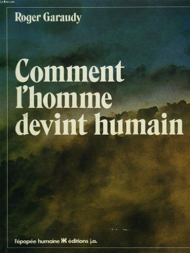 Comment l'homme devint humain (L'Epopee humaine) (French Edition) (2852581051) by Roger Garaudy