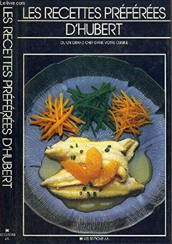 Les Recettes Preferees D'Hubert, Ou, Un Grand Chef Dans Votre Cuisine: Hubert
