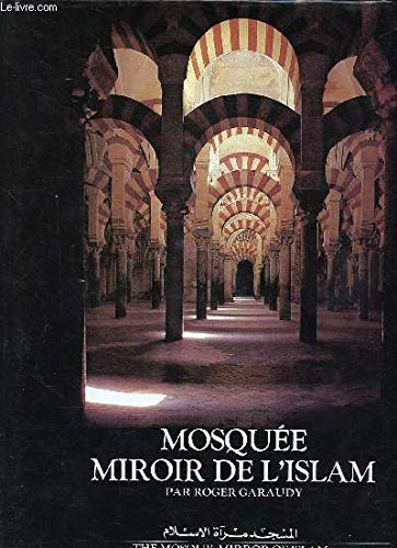 Mosquee, miroir de l'Islam =: The mosque, mirror of Islam (French Edition): Garaudy, Roger