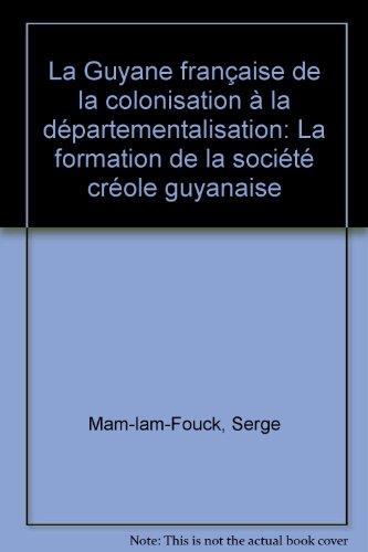 9782852750104: La Guyane française, de la colonisation à la départementalisation: La formation de la société créole guyanaise (French Edition)
