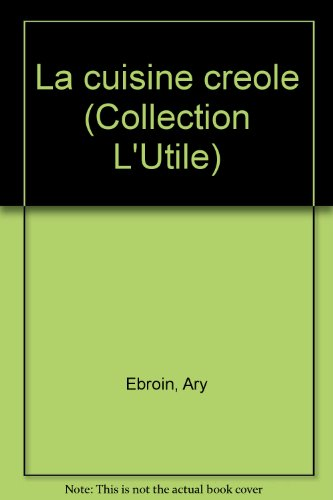 La cuisine creole (Collection L'Utile) (French Edition): Ary Ebroin