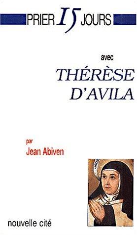 Prier 15 jours avec Thérèse d'Avila: Jean Abiven
