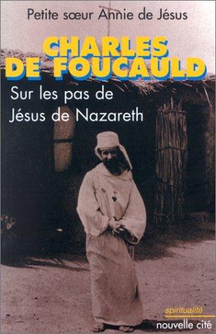 9782853134033: Charles de Foucauld : Sur les pas de Jésus de Nazareth