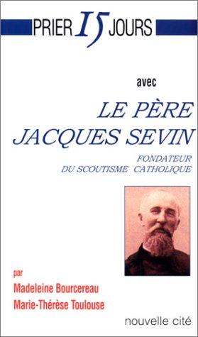 9782853134057: Prier 15 jours avec le père Jacques Sevin : Fondateur du scoutisme catholique