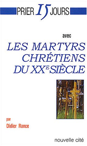 9782853134545: Prier 15 jours avec les martyrs chrétiens du XXe siècle
