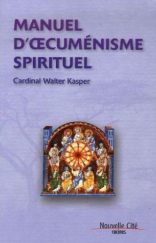 Manuel d'oecuménisme spirituel (French Edition): Walter Kasper