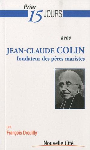 9782853136150: Prier 15 jours avec Jean-Claude Colin, fondateur des Pères Maristes