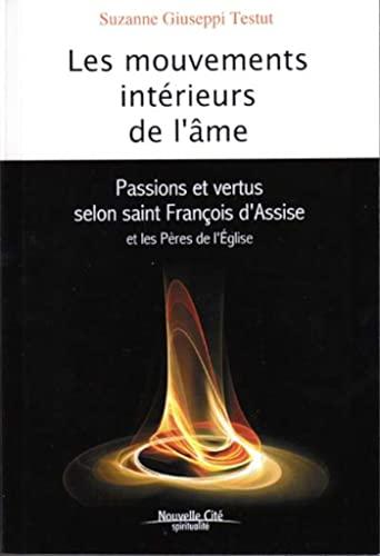 9782853136495: Les mouvements intérieurs de l'âme : Passions et vertus selon saint François d'Assise et les Pères de l'Eglise (Spiritualité)