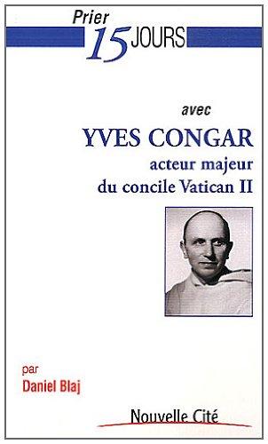 9782853136648: Prier 15 jours avec Yves Congar acteur majeur du Concile Vatican II (PRIER 15 J AVEC)