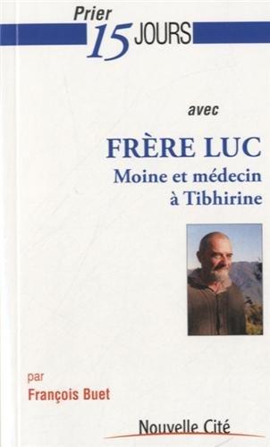 9782853137256: Prier 15 jours avec fr�re Luc : Moine et m�decin � Tibhirine