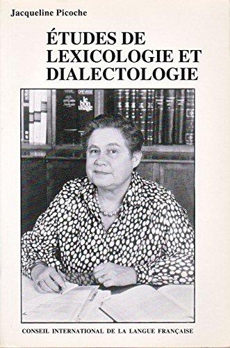 Etudes de lexicologie et dialectologie: Picoche, Jacqueline