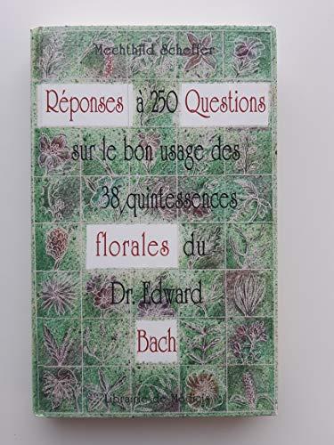 9782853270663: Réponses à 250 questions sur le bon usage des 38 quintessences florales du Dr Edward Bach
