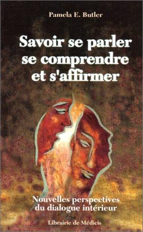 SAVOIR SE PARLER SE COMPRENDRE ET S'AFFIRMER.: Pamela-E Butler