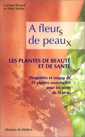 9782853271295: A fleurs de peaux, les plantes de beauté et de santé : Propriétés et usages de 21 plantes essentielles pour les soins de la peau