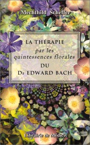 9782853271578: La thérapie par les quintessences florales du Dr Edward Bach