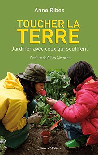 9782853271899: Toucher la terre : Jardiner avec ceux qui souffrent