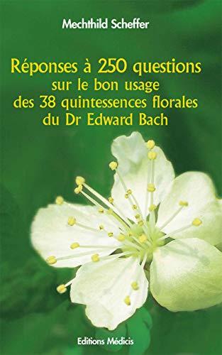 9782853272322: Réponses à 250 questions sur le bon usage des 38 Quintessences Florales du Dr Edward Bach