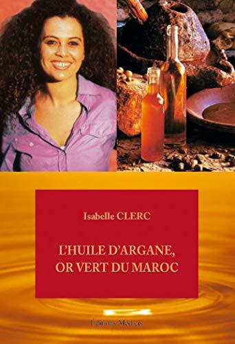 L'huile d'argane, or vert du Maroc: Isabelle Clerc