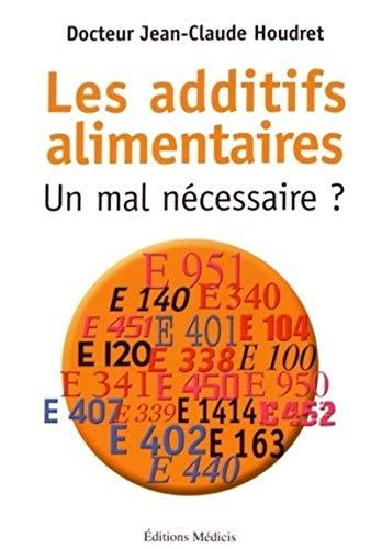 ADDITIFS ALIMENTAIRES -LES- UN MAL NECES: HOUDRET JEAN CLAUDE