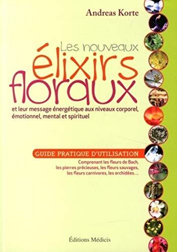 NOUVEAUX ELIXIRS FLORAUX -LES-: KORTE ANDREAS