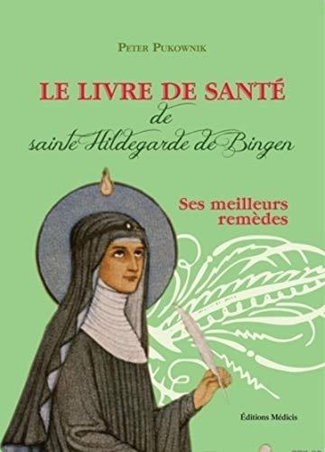LIVRE DE SANTE DE SAINTE HILDEGARDE DE B: PUKOWNIK PETER