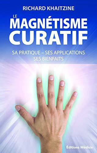 9782853274999: Le magn�tisme curatif : Sa pratique, ses applications et ses bienfaits