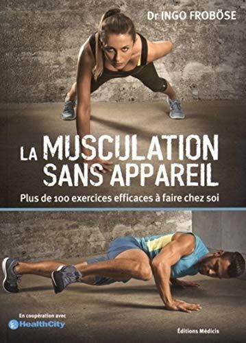 9782853276061: La musculation : Plus de 100 exercices efficaces sans appareils à faire chez soi