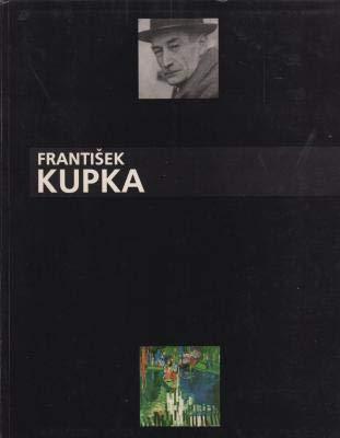 Frantisek Kupka, 1871-1957, ou, L'invention d'une abstraction: Kupka, Frantisek
