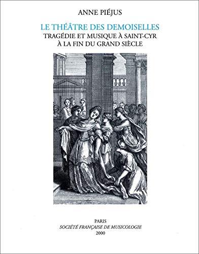 9782853570107: Le Théâtre des Demoiselles : Tragédie et musique à Saint-Cyr à la fin du Grand Siècle.