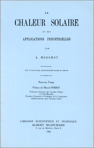 La Chaleur solaire et ses applications industrielles: Augustin Mouchot